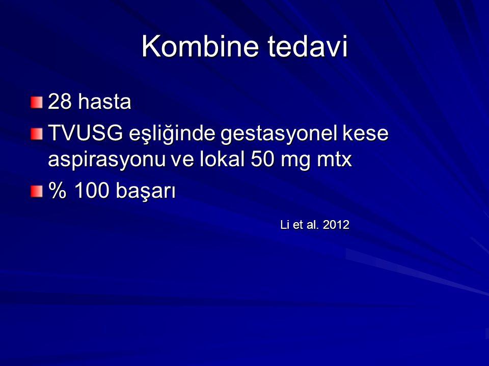 Kombine tedavi 28 hasta TVUSG eşliğinde gestasyonel kese aspirasyonu ve lokal 50 mg mtx % 100 başarı Li et al. 2012 Li et al. 2012