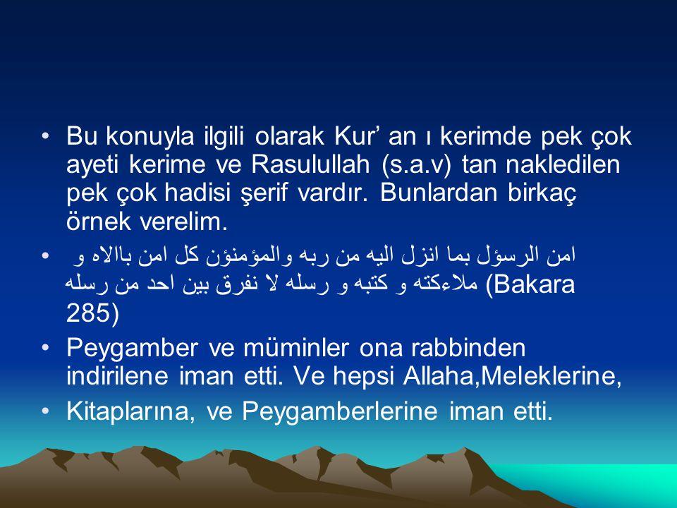 Bu konuyla ilgili olarak Kur' an ı kerimde pek çok ayeti kerime ve Rasulullah (s.a.v) tan nakledilen pek çok hadisi şerif vardır. Bunlardan birkaç örn