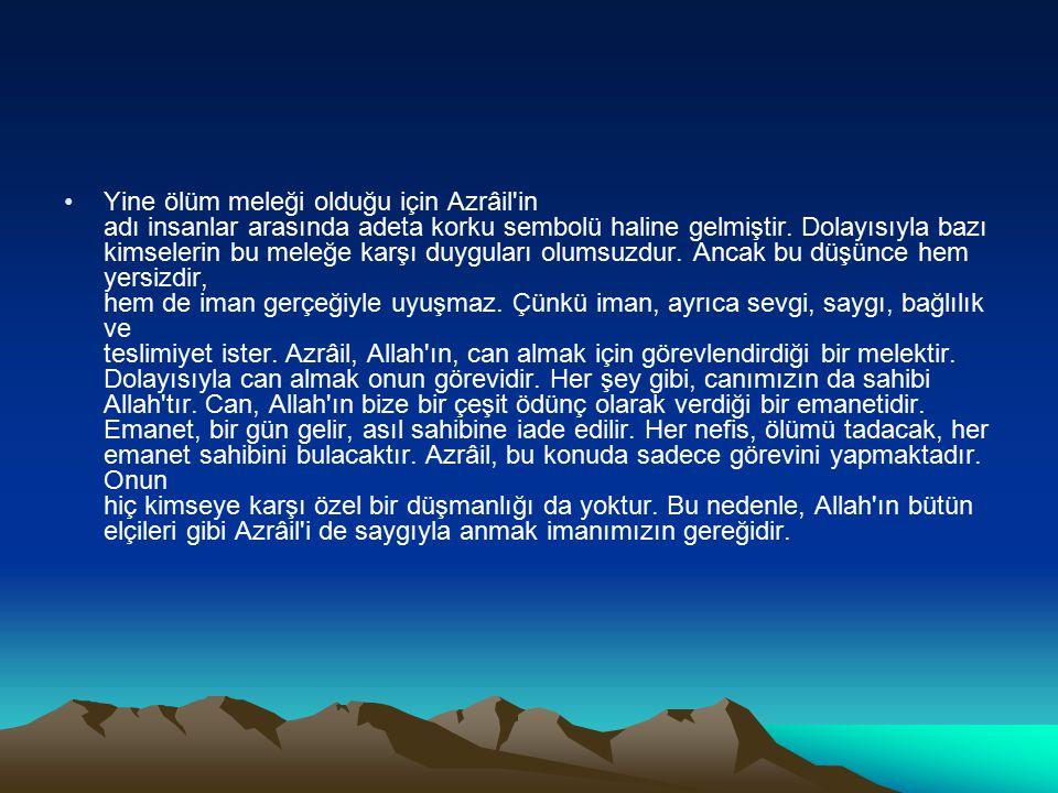 Yine ölüm meleği olduğu için Azrâil'in adı insanlar arasında adeta korku sembolü haline gelmiştir. Dolayısıyla bazı kimselerin bu meleğe karşı duygula