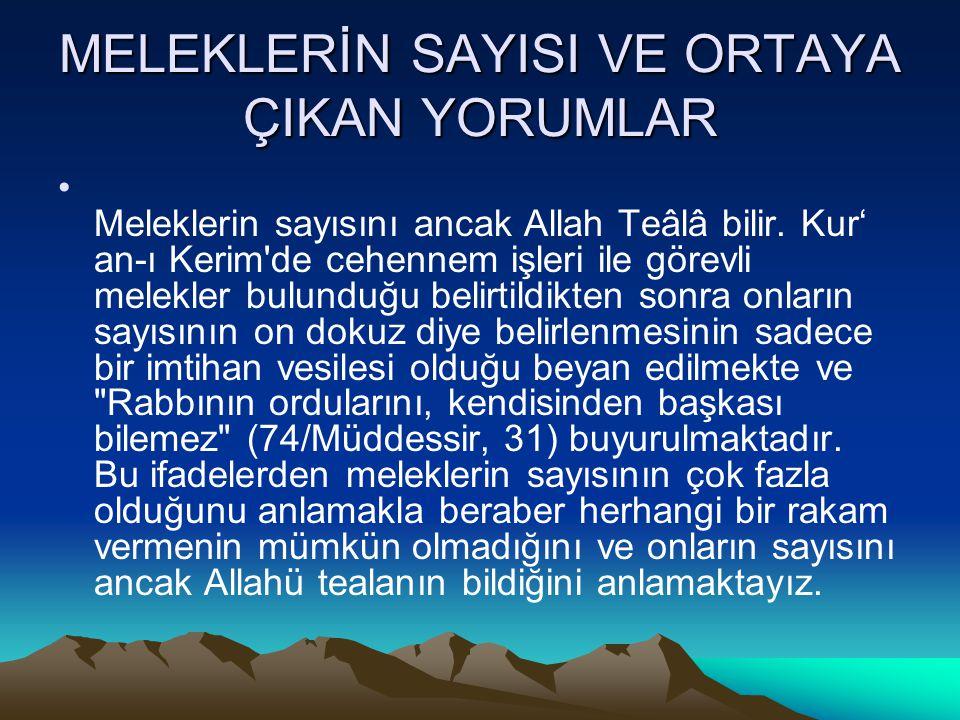 MELEKLERİN SAYISI VE ORTAYA ÇIKAN YORUMLAR Meleklerin sayısını ancak Allah Teâlâ bilir. Kur' an-ı Kerim'de cehennem işleri ile görevli melekler bulund