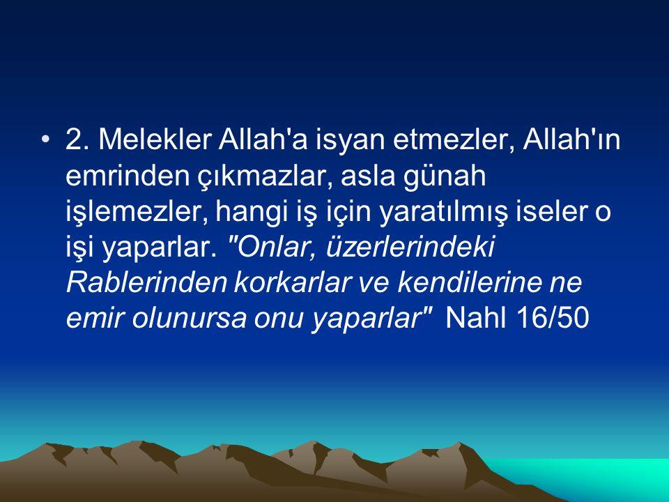 2. Melekler Allah'a isyan etmezler, Allah'ın emrinden çıkmazlar, asla günah işlemezler, hangi iş için yaratılmış iseler o işi yaparlar.