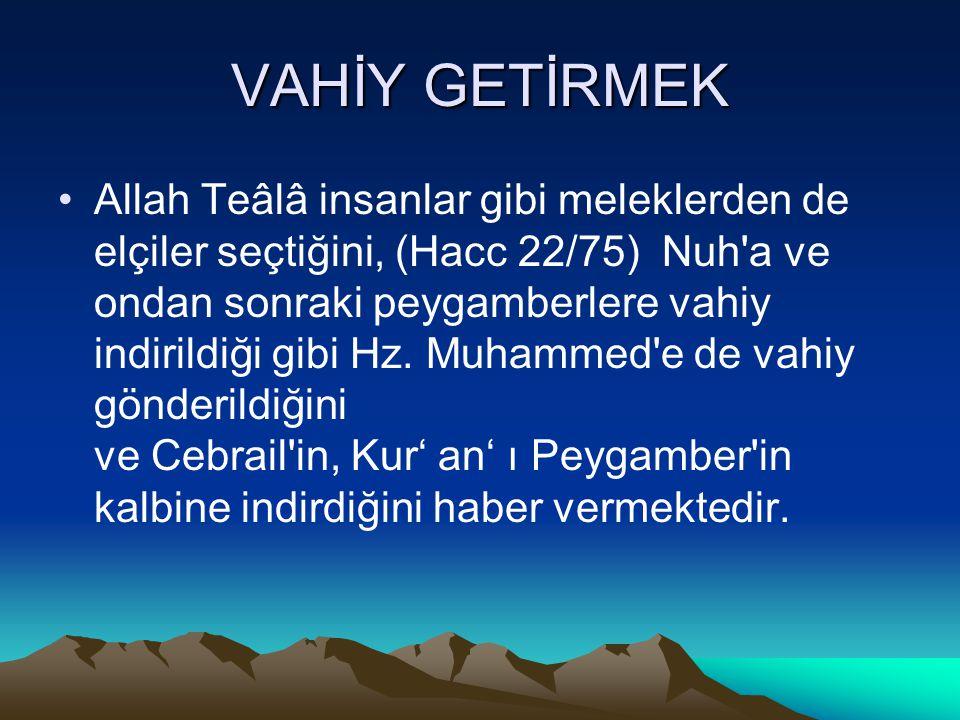 VAHİY GETİRMEK Allah Teâlâ insanlar gibi meleklerden de elçiler seçtiğini, (Hacc 22/75) Nuh'a ve ondan sonraki peygamberlere vahiy indirildiği gibi Hz