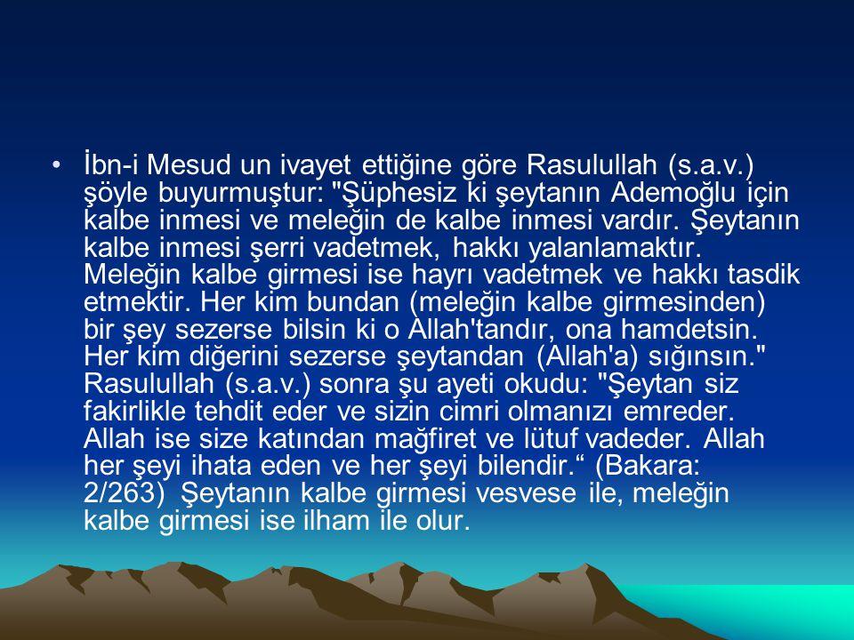 İbn-i Mesud un ivayet ettiğine göre Rasulullah (s.a.v.) şöyle buyurmuştur: