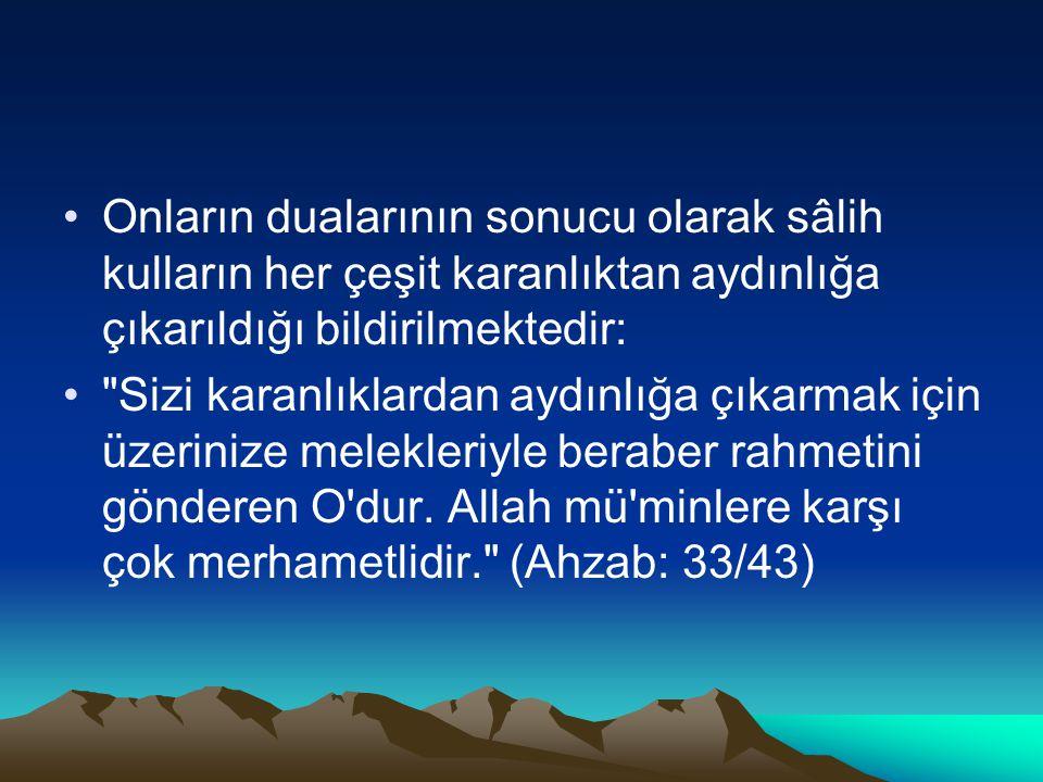 Onların dualarının sonucu olarak sâlih kulların her çeşit karanlıktan aydınlığa çıkarıldığı bildirilmektedir: