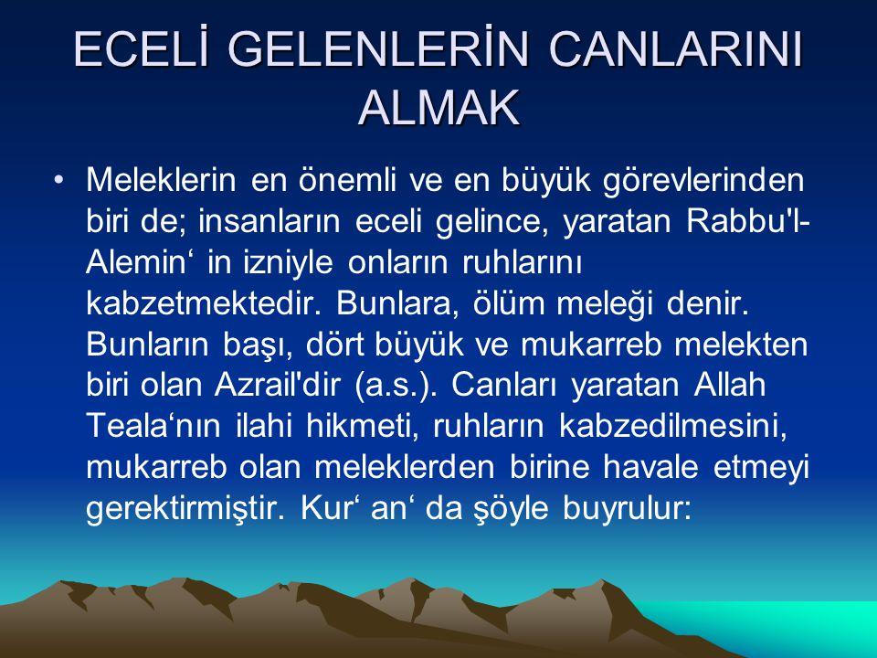 ECELİ GELENLERİN CANLARINI ALMAK Meleklerin en önemli ve en büyük görevlerinden biri de; insanların eceli gelince, yaratan Rabbu'l- Alemin' in izniyle