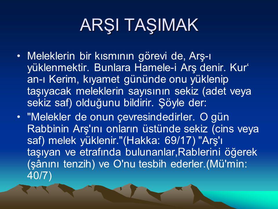 ARŞI TAŞIMAK Meleklerin bir kısmının görevi de, Arş-ı yüklenmektir. Bunlara Hamele-i Arş denir. Kur' an-ı Kerim, kıyamet gününde onu yüklenip taşıyaca