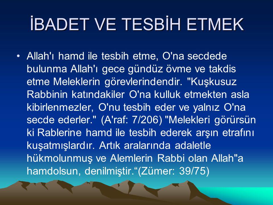 İBADET VE TESBİH ETMEK Allah'ı hamd ile tesbih etme, O'na secdede bulunma Allah'ı gece gündüz övme ve takdis etme Meleklerin görevlerindendir.