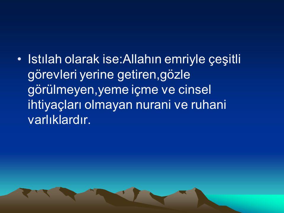 Istılah olarak ise:Allahın emriyle çeşitli görevleri yerine getiren,gözle görülmeyen,yeme içme ve cinsel ihtiyaçları olmayan nurani ve ruhani varlıkla