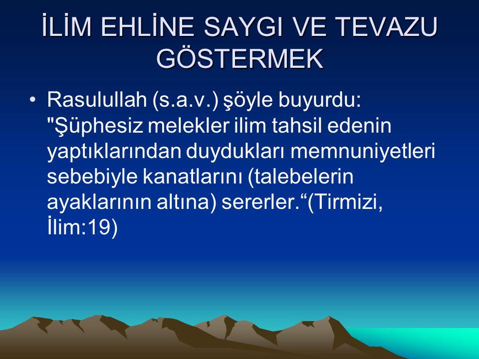 İLİM EHLİNE SAYGI VE TEVAZU GÖSTERMEK Rasulullah (s.a.v.) şöyle buyurdu: