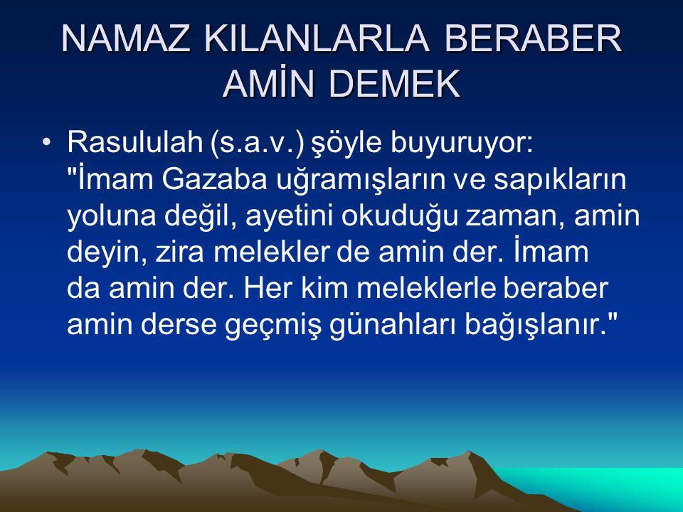 NAMAZ KILANLARLA BERABER AMİN DEMEK Rasululah (s.a.v.) şöyle buyuruyor: