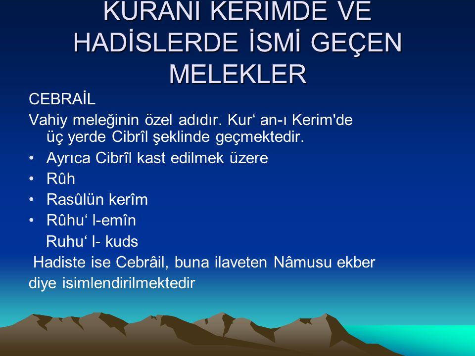 KURANI KERİMDE VE HADİSLERDE İSMİ GEÇEN MELEKLER CEBRAİL Vahiy meleğinin özel adıdır. Kur' an-ı Kerim'de üç yerde Cibrîl şeklinde geçmektedir. Ayrıca