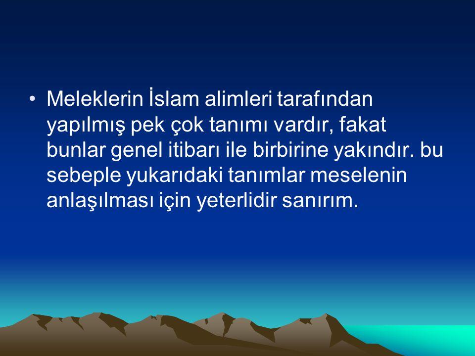 Meleklerin İslam alimleri tarafından yapılmış pek çok tanımı vardır, fakat bunlar genel itibarı ile birbirine yakındır. bu sebeple yukarıdaki tanımlar