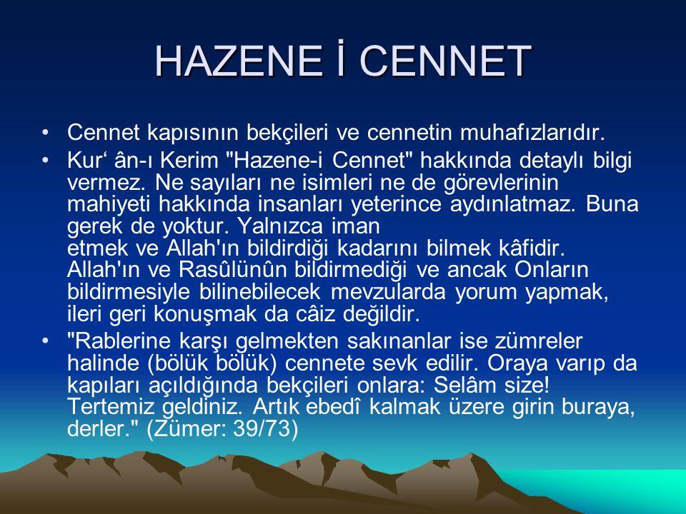 HAZENE İ CENNET Cennet kapısının bekçileri ve cennetin muhafızlarıdır. Kur' ân-ı Kerim