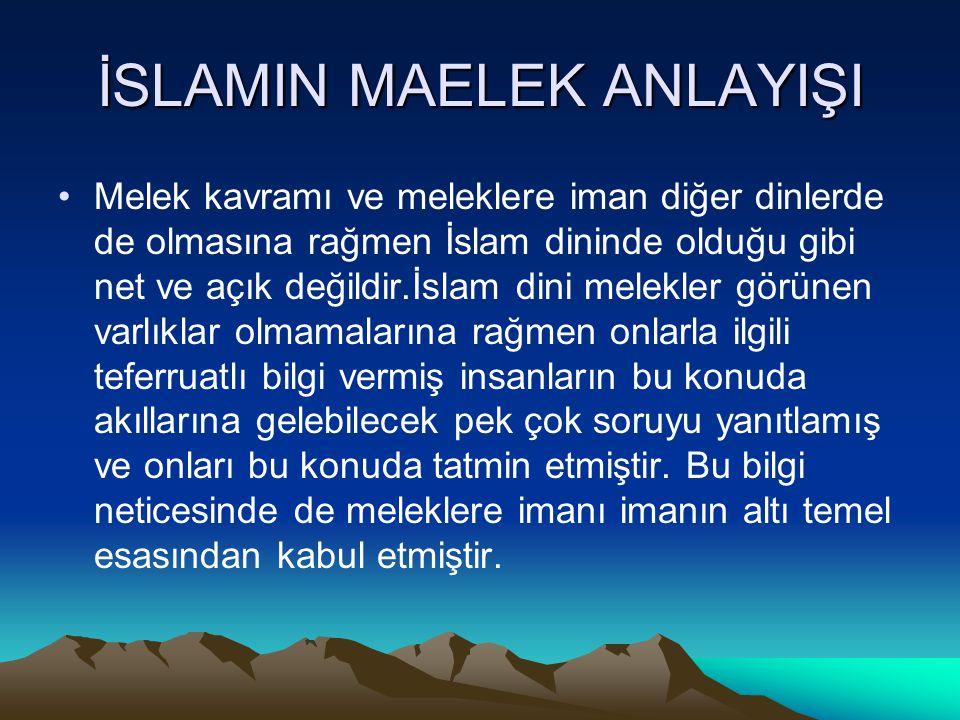 İSLAMIN MAELEK ANLAYIŞI Melek kavramı ve meleklere iman diğer dinlerde de olmasına rağmen İslam dininde olduğu gibi net ve açık değildir.İslam dini me