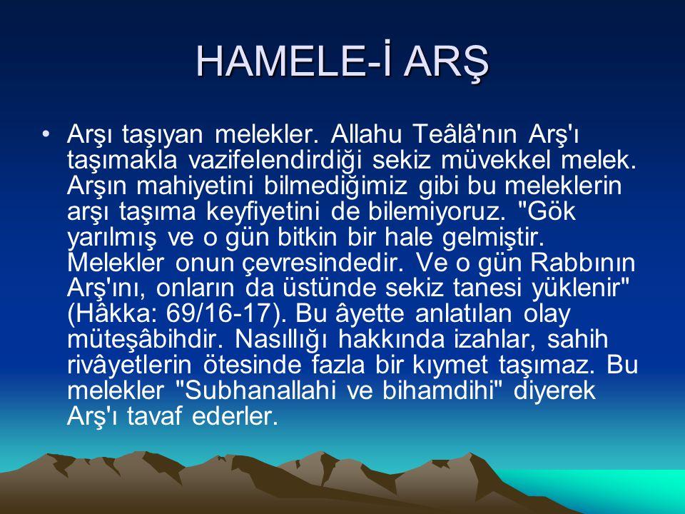 HAMELE-İ ARŞ Arşı taşıyan melekler. Allahu Teâlâ'nın Arş'ı taşımakla vazifelendirdiği sekiz müvekkel melek. Arşın mahiyetini bilmediğimiz gibi bu mele