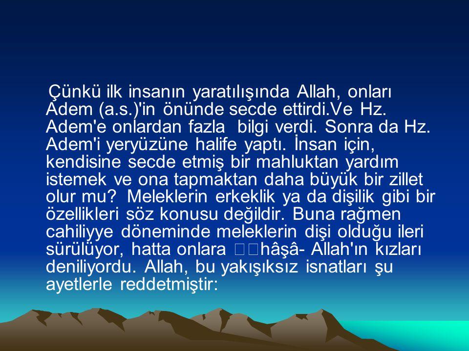 Çünkü ilk insanın yaratılışında Allah, onları Adem (a.s.)'in önünde secde ettirdi.Ve Hz. Adem'e onlardan fazla bilgi verdi. Sonra da Hz. Adem'i yeryüz