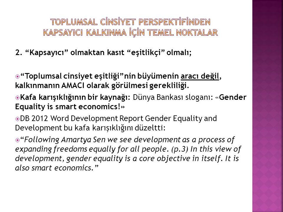 """2. """"Kapsayıcı"""" olmaktan kasıt """"eşitlikçi"""" olmalı;  """"Toplumsal cinsiyet eşitliği""""nin büyümenin aracı değil, kalkınmanın AMACI olarak görülmesi gerekli"""