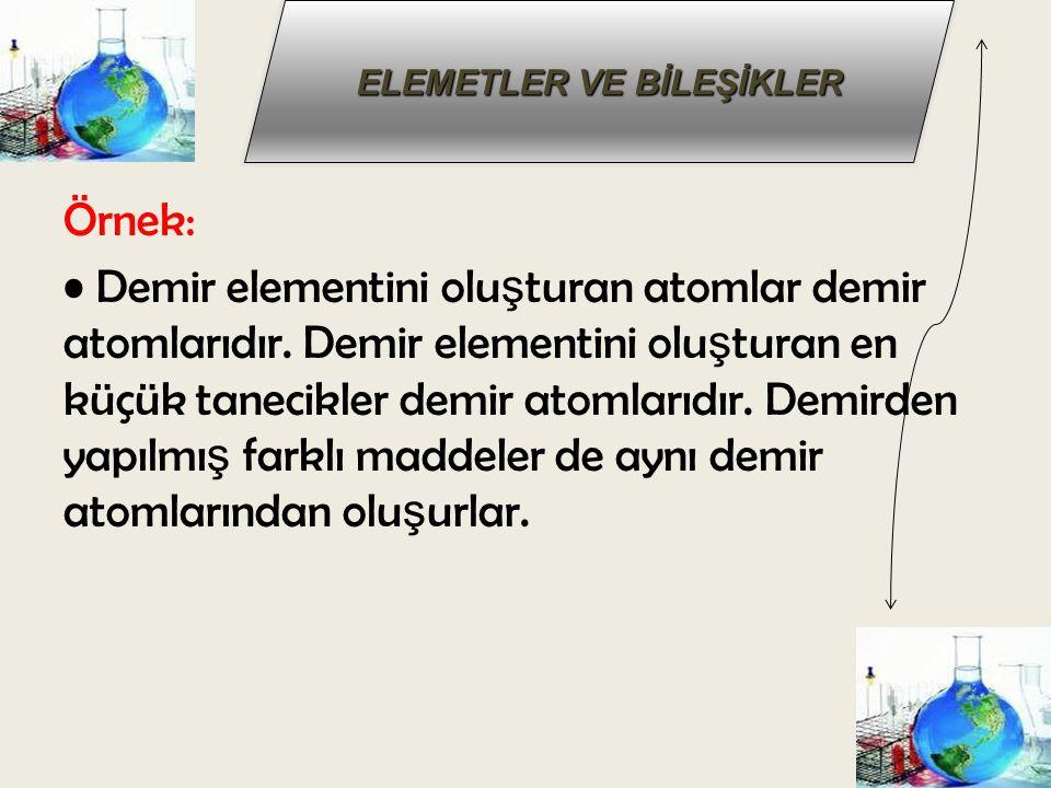 ELEMETLER VE BİLEŞİKLER b) Element Çe ş itleri: 1- Atomik Yapıdaki Elementler: Bazı elementleri olu ş turan aynı cins atomlar do ğ ada tek ba ş larına bulunurlar.