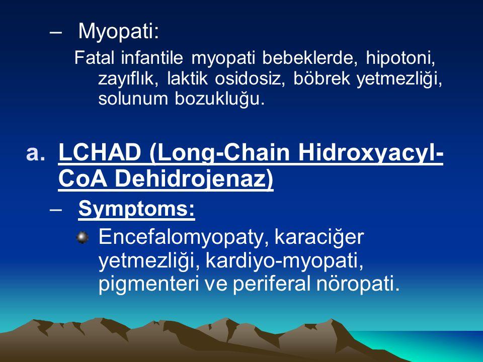 –Myopati: Fatal infantile myopati bebeklerde, hipotoni, zayıflık, laktik osidosiz, böbrek yetmezliği, solunum bozukluğu.
