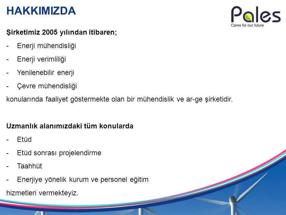 HAKKIMIZDA Şirketimiz 2005 yılından itibaren; -Enerji mühendisliği -Enerji verimliliği -Yenilenebilir enerji -Çevre mühendisliği konularında faaliyet