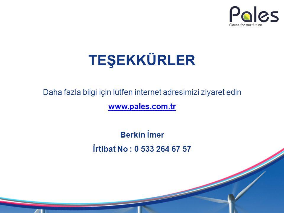 TEŞEKKÜRLER Daha fazla bilgi için lütfen internet adresimizi ziyaret edin www.pales.com.tr Berkin İmer İrtibat No : 0 533 264 67 57