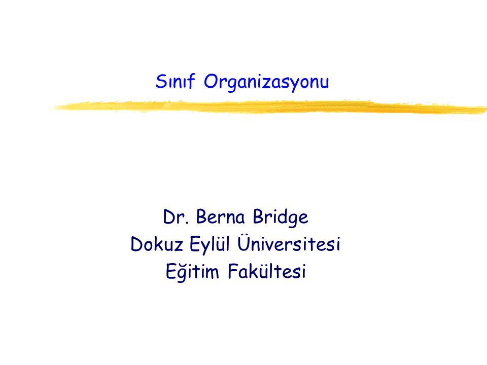 Sınıf Organizasyonu Dr. Berna Bridge Dokuz Eylül Üniversitesi Eğitim Fakültesi