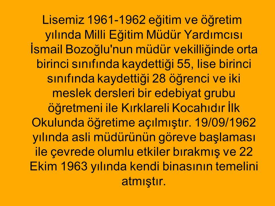 Lisemiz 1961-1962 eğitim ve öğretim yılında Milli Eğitim Müdür Yardımcısı İsmail Bozoğlu'nun müdür vekilliğinde orta birinci sınıfında kaydettiği 55,