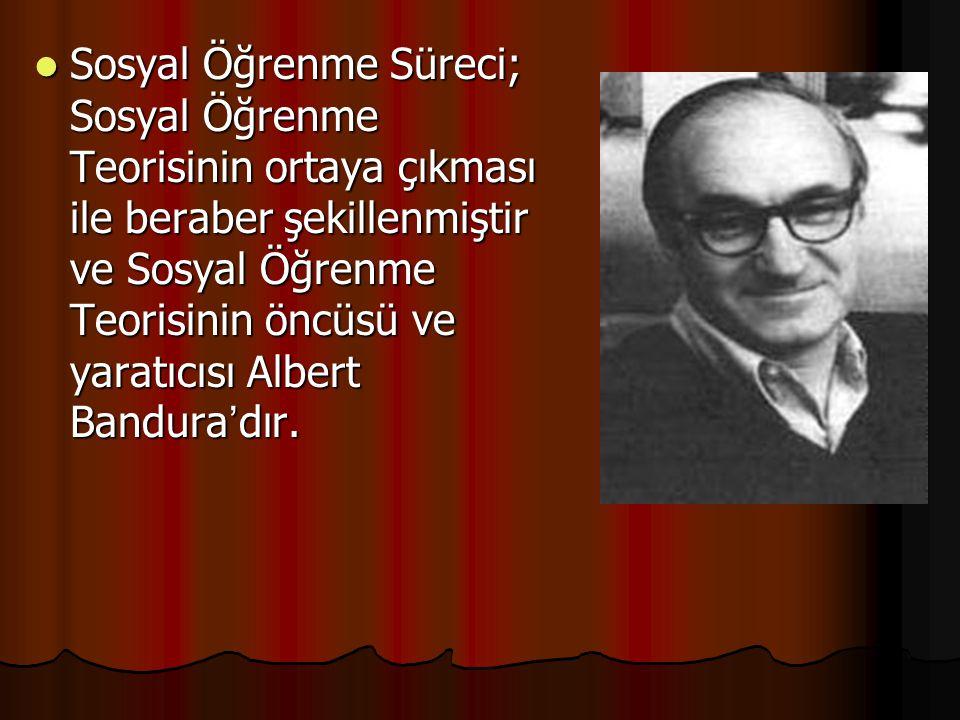 Sosyal Öğrenme Süreci; Sosyal Öğrenme Teorisinin ortaya çıkması ile beraber şekillenmiştir ve Sosyal Öğrenme Teorisinin öncüsü ve yaratıcısı Albert Ba