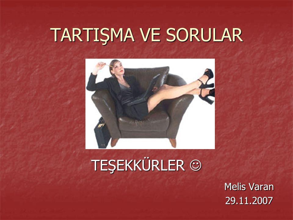 TARTIŞMA VE SORULAR TEŞEKKÜRLER Melis Varan 29.11.2007