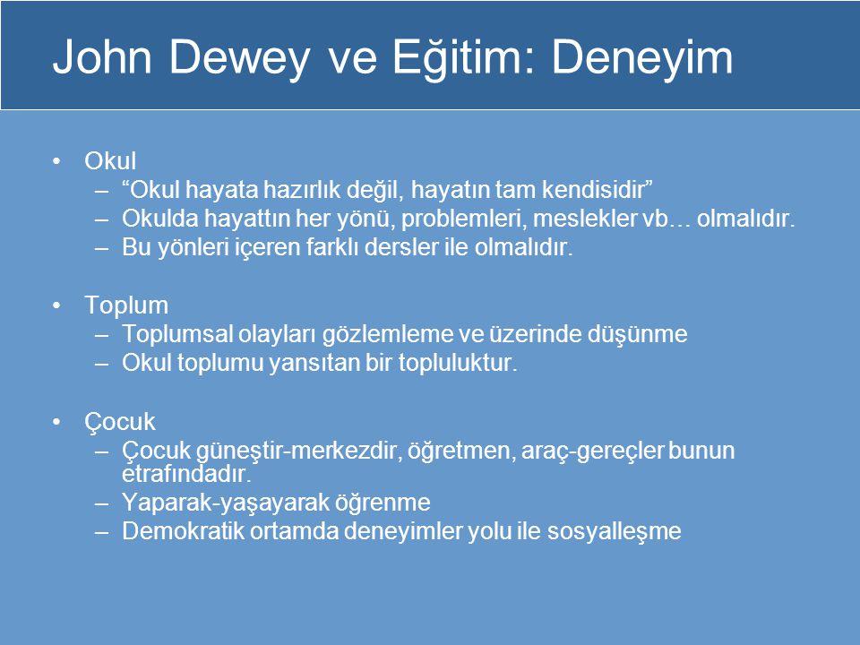 """John Dewey ve Eğitim: Deneyim Okul –""""Okul hayata hazırlık değil, hayatın tam kendisidir"""" –Okulda hayattın her yönü, problemleri, meslekler vb… olmalıd"""
