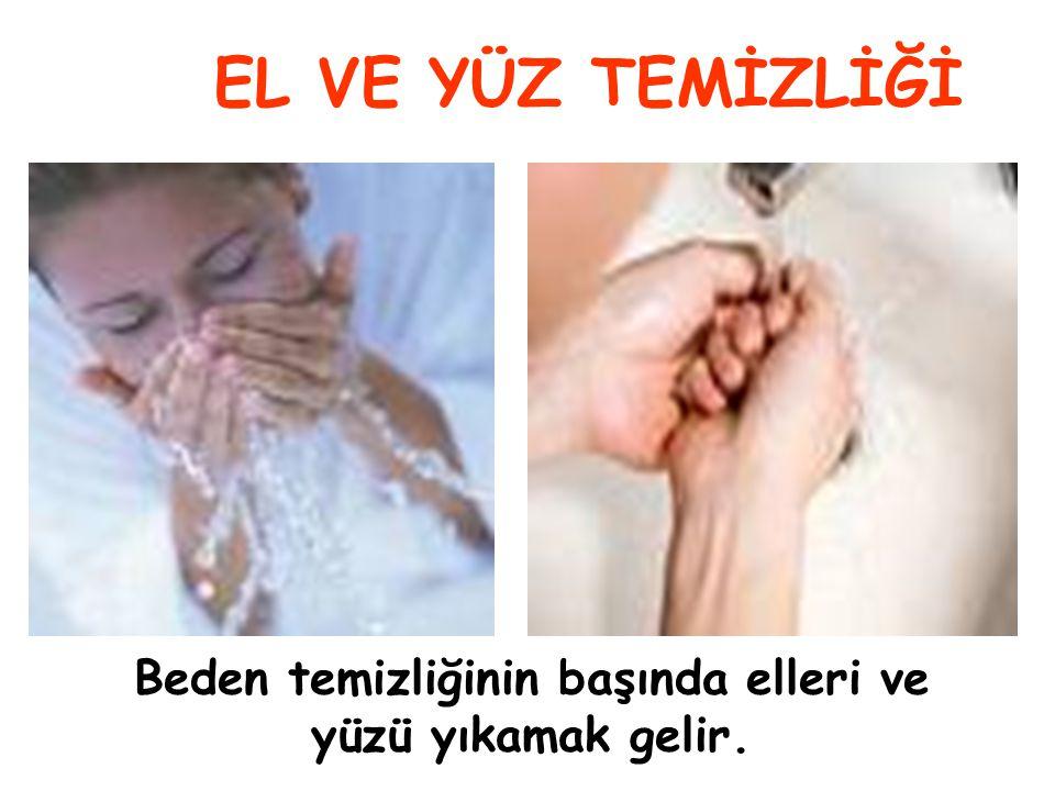 Beden temizliğinin başında elleri ve yüzü yıkamak gelir. EL VE YÜZ TEMİZLİĞİ