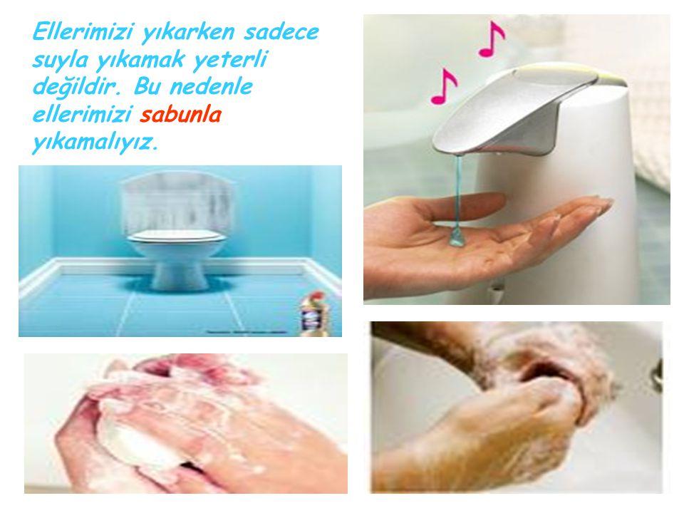 Ellerimizi yıkarken sadece suyla yıkamak yeterli değildir. Bu nedenle ellerimizi sabunla yıkamalıyız.