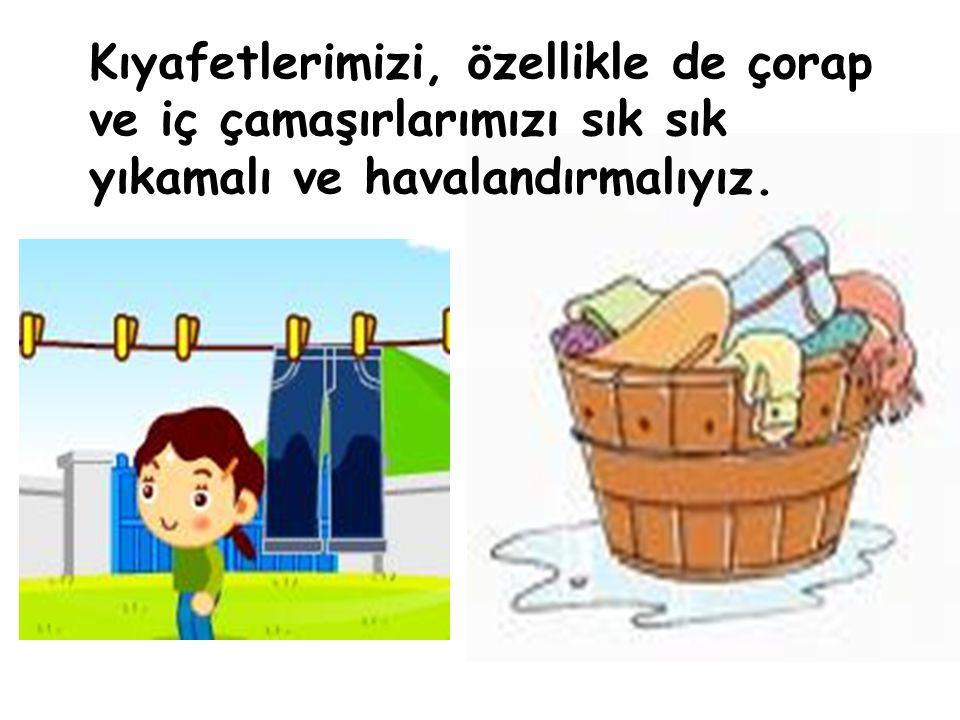 Kıyafetlerimizi, özellikle de çorap ve iç çamaşırlarımızı sık sık yıkamalı ve havalandırmalıyız.