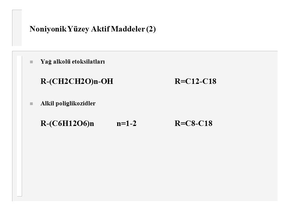 Noniyonik Yüzey Aktif Maddeler (2) n Yağ alkolü etoksilatları R-(CH2CH2O)n-OHR=C12-C18 n Alkil poliglikozidler R-(C6H12O6)nn=1-2R=C8-C18