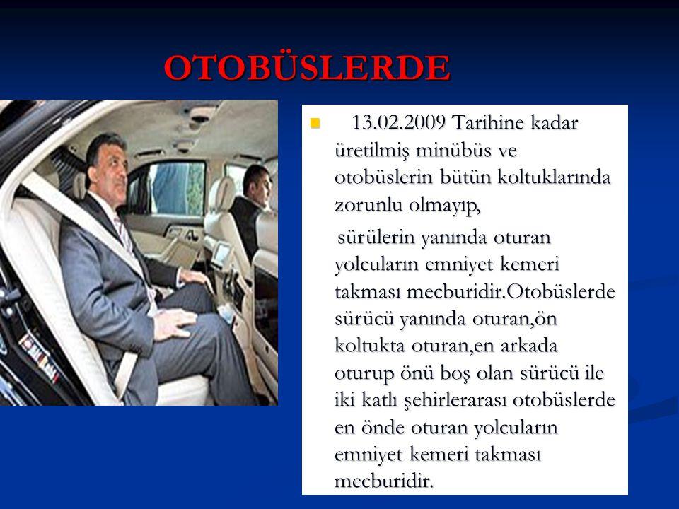 OTOBÜSLERDE 13.02.2009 Tarihine kadar üretilmiş minübüs ve otobüslerin bütün koltuklarında zorunlu olmayıp, 13.02.2009 Tarihine kadar üretilmiş minübü