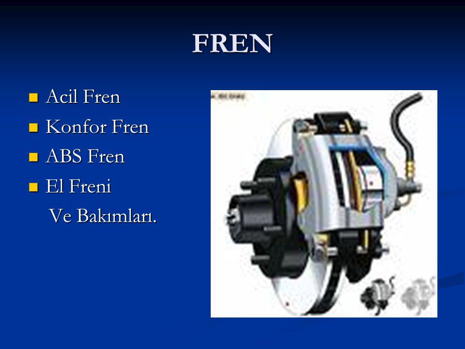 FREN Acil Fren Acil Fren Konfor Fren Konfor Fren ABS Fren ABS Fren El Freni El Freni Ve Bakımları. Ve Bakımları.