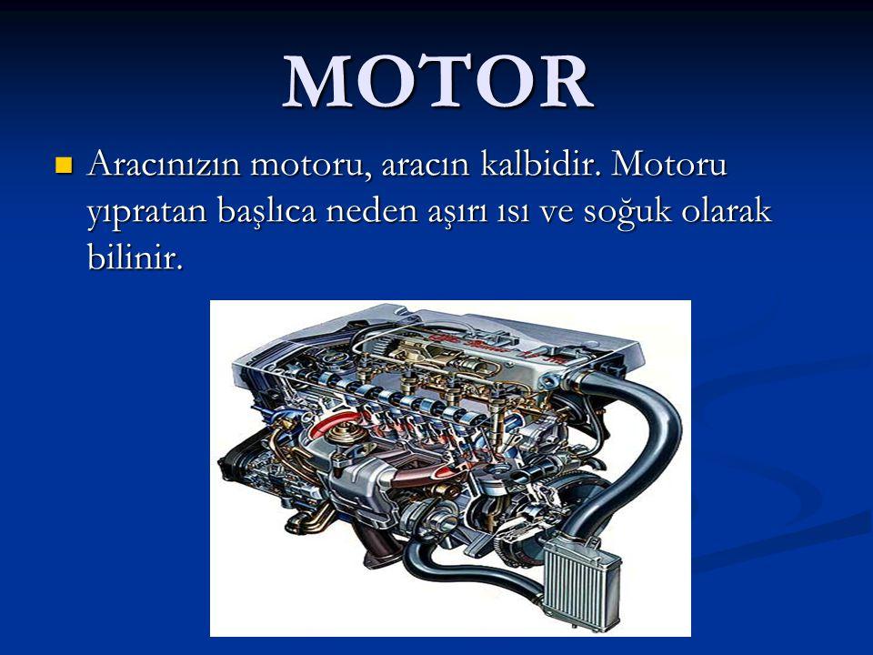 MOTOR Aracınızın motoru, aracın kalbidir. Motoru yıpratan başlıca neden aşırı ısı ve soğuk olarak bilinir. Aracınızın motoru, aracın kalbidir. Motoru