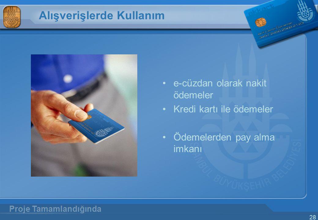 28 Alışverişlerde Kullanım e-cüzdan olarak nakit ödemeler Kredi kartı ile ödemeler Ödemelerden pay alma imkanı Proje Tamamlandığında