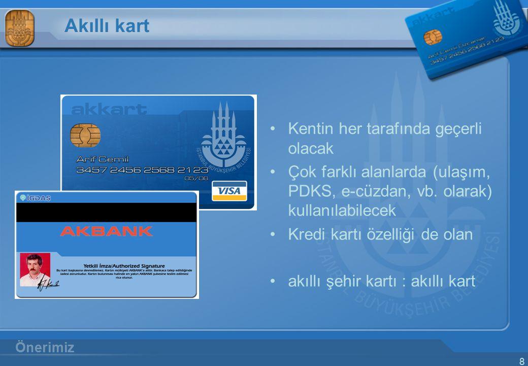 8 Akıllı kart Kentin her tarafında geçerli olacak Çok farklı alanlarda (ulaşım, PDKS, e-cüzdan, vb. olarak) kullanılabilecek Kredi kartı özelliği de o