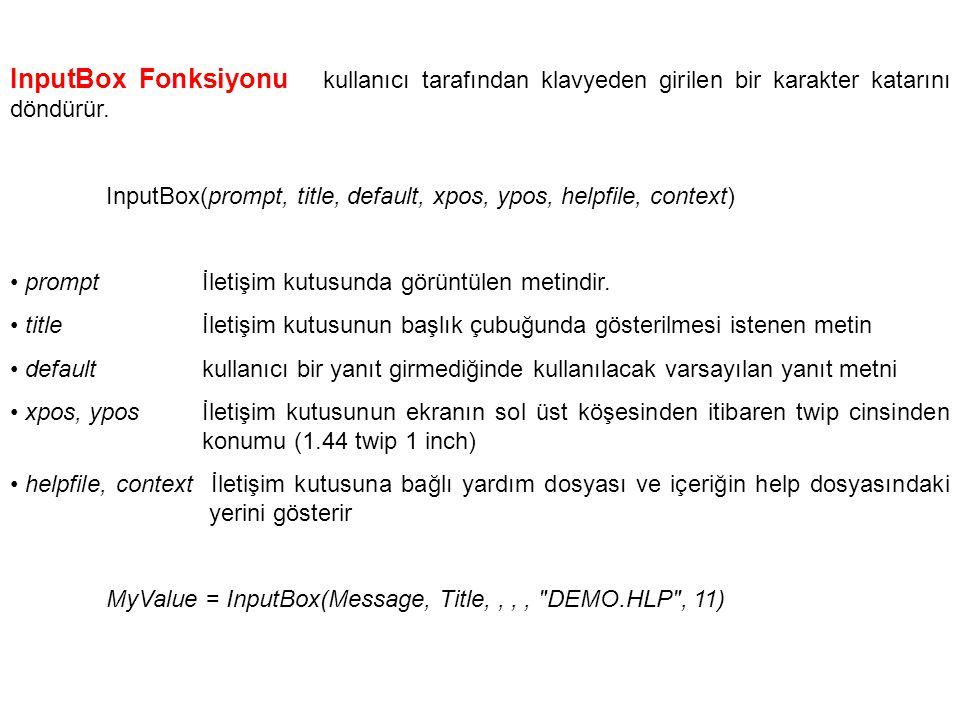 InputBox Fonksiyonu kullanıcı tarafından klavyeden girilen bir karakter katarını döndürür. InputBox(prompt, title, default, xpos, ypos, helpfile, cont