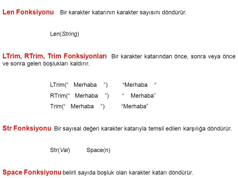Len Fonksiyonu Bir karakter katarının karakter sayısını döndürür. Len(String) LTrim, RTrim, Trim Fonksiyonları Bir karakter katarından önce, sonra vey