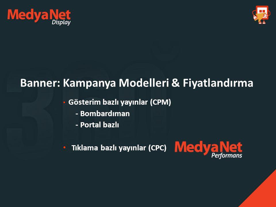 Gösterim bazlı yayınlar (CPM) - Bombardıman - Portal bazlı Tıklama bazlı yayınlar (CPC) Banner: Kampanya Modelleri & Fiyatlandırma
