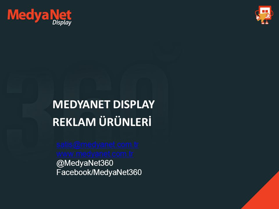 MEDYANET DISPLAY REKLAM ÜRÜNLERİ satis@medyanet.com.tr www.medyanet.com.tr @MedyaNet360 Facebook/MedyaNet360
