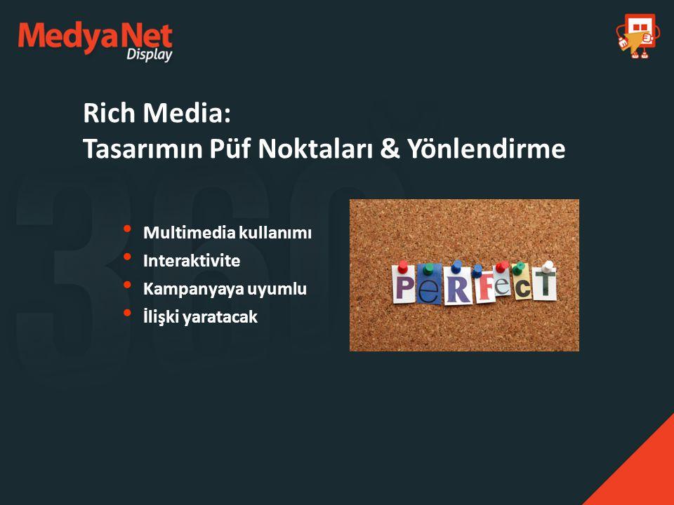 Multimedia kullanımı Interaktivite Kampanyaya uyumlu İlişki yaratacak Rich Media: Tasarımın Püf Noktaları & Yönlendirme