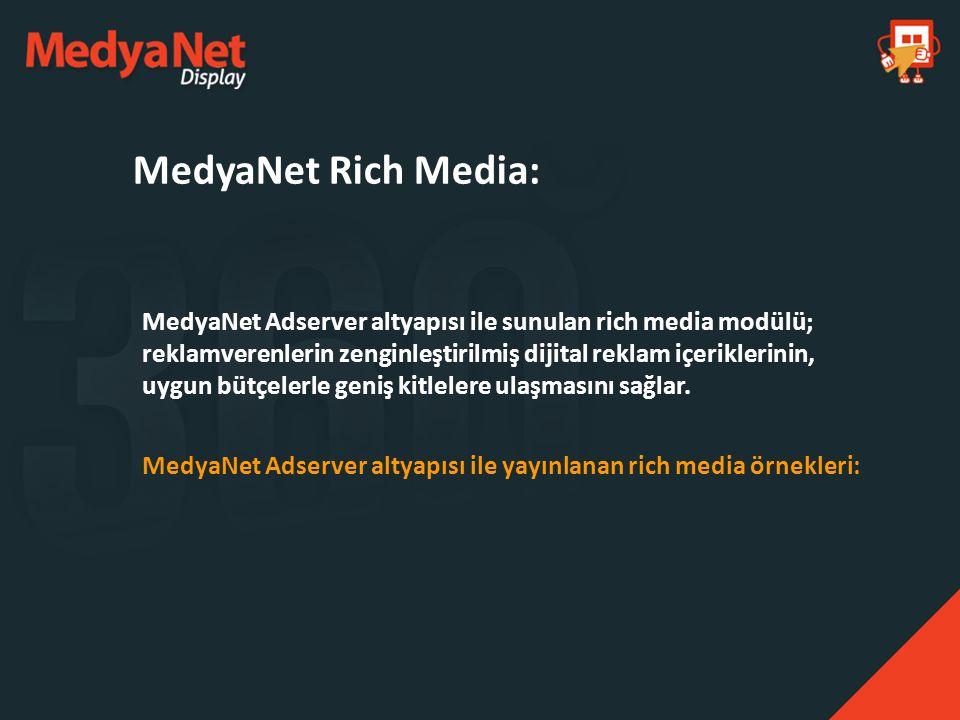 MedyaNet Rich Media: MedyaNet Adserver altyapısı ile sunulan rich media modülü; reklamverenlerin zenginleştirilmiş dijital reklam içeriklerinin, uygun
