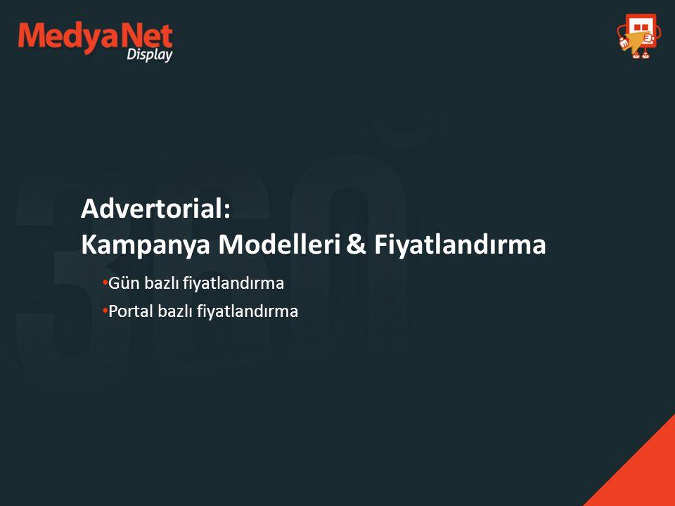 Advertorial: Kampanya Modelleri & Fiyatlandırma Gün bazlı fiyatlandırma Portal bazlı fiyatlandırma