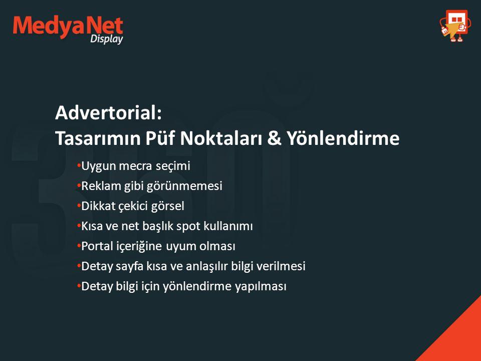 Advertorial: Tasarımın Püf Noktaları & Yönlendirme Uygun mecra seçimi Reklam gibi görünmemesi Dikkat çekici görsel Kısa ve net başlık spot kullanımı P