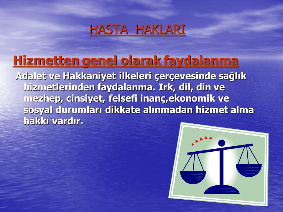 HASTA HAKLARI Hizmetten genel olarak faydalanma Adalet ve Hakkaniyet ilkeleri çerçevesinde sağlık hizmetlerinden faydalanma. Irk, dil, din ve mezhep,