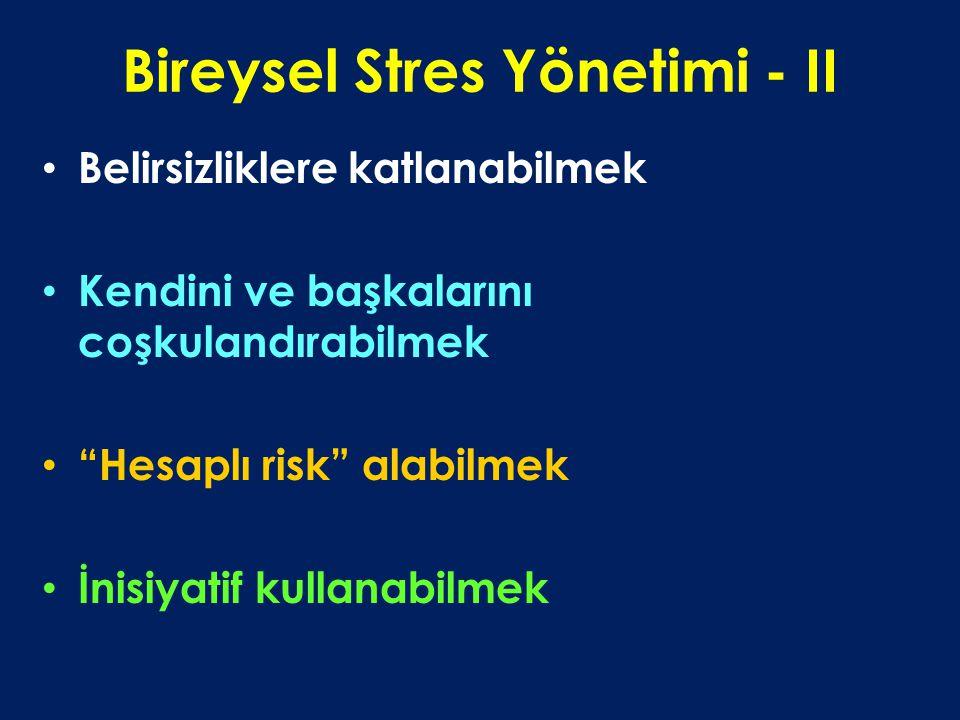 Bireysel Stres Yönetimi - II Belirsizliklere katlanabilmek Kendini ve başkalarını coşkulandırabilmek Hesaplı risk alabilmek İnisiyatif kullanabilmek