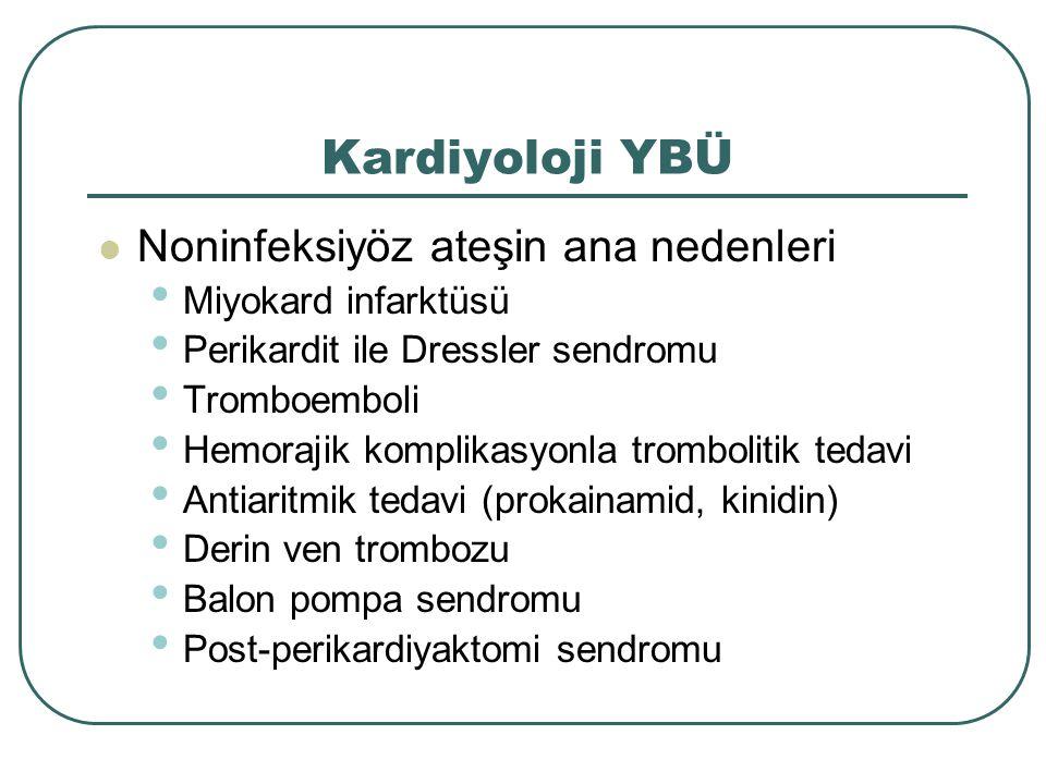 Kardiyoloji YBÜ Noninfeksiyöz ateşin ana nedenleri Miyokard infarktüsü Perikardit ile Dressler sendromu Tromboemboli Hemorajik komplikasyonla tromboli